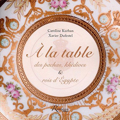 A la table des pachas, khédives & rois d'Egypte par Caroline Kurhan, Xavier Dufestel