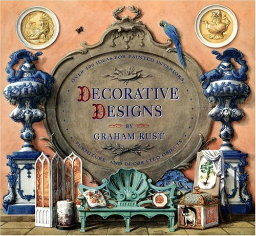 Decorative Designs: Over 100 Ideas for Painted Interiors, Furniture, and Decorated Objects -