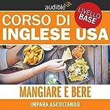 Scarica Libro Mangiare e bere Impara ascoltando Inglese USA Livello base (PDF,EPUB,MOBI) Online Italiano Gratis