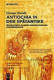 Antiochia in der Spätantike: Prolegomena zu einer archäologischen Stadtgeschichte (Hans-Lietzmann-Vorlesungen 14)