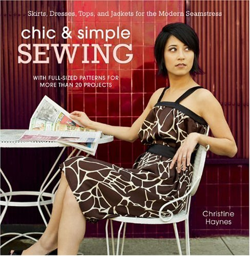 Chic & Simple Sewing: Skirts, Dresses, Tops, and Jackets for the Modern Seamstress [With Pattern(s)]