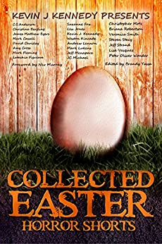Collected Easter Horror Shorts (Collected Horror Shorts Book 2) by [Cross, Amy, Strand, Jeff, Menapace, Jeff, Kennedy, Kevin J, Kincade, Weston, Anderson, C.S., Lennon, Andrew, Michael, J.C., Mark Cassell,  Lex H Jones]