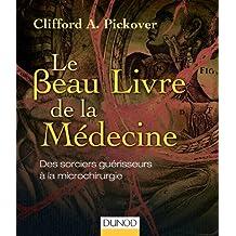 Le Beau Livre de la Médecine - Des sorciers guérisseurs à la microchirurgie