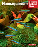 Nano-Aquarium: A Complete Pet Owner's Manual (Pet Owner's Manuals)