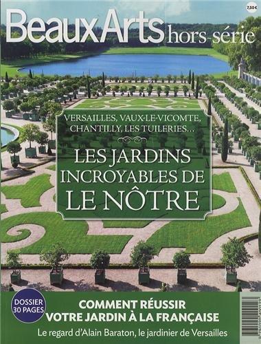 Beaux Arts Magazine, Hors-série : Les jardins incroyables de Le Nôtre : Versailles, Vaux-Le-Vicomte, Chantilly, Les tuileries...