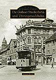 Die Gothaer Straßenbahn und Thüringerwaldbahn - Matthias Wenzel