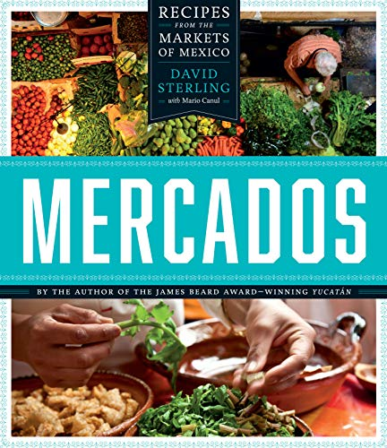 Mercados: Recipes from the Markets of Mexico (William and Bettye Nowlin Endowment) (English Edition)