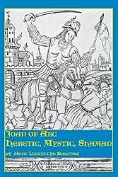 Joan of Arc: Heretic, Mystic, Shaman by Anne Llewellyn Barstow (1986-01-01)