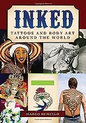 Inked: Tattoos and Body Art Around the World [2 Volumes]