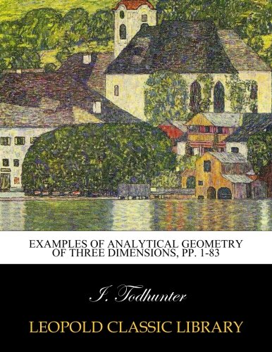 Examples of Analytical Geometry of Three Dimensions, pp. 1-83 por I. Todhunter