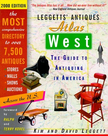 Leggetts' Antiques Atlas West: The Guide to Antiquing in America by Kim Leggett (1999-11-06)