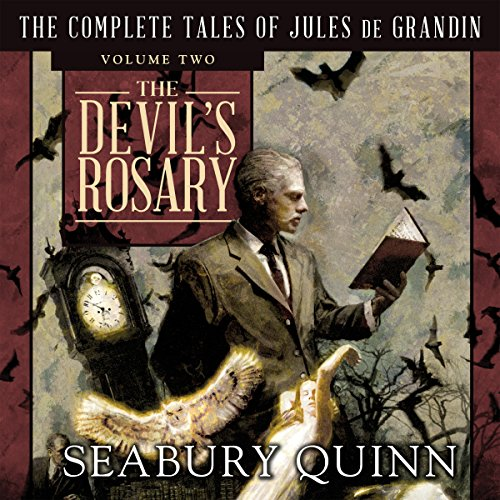 The Devil's Rosary: The Complete Tales of Jules de Grandin, Volume 2