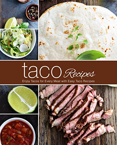 Taco Recipes: Enjoy Tacos for Every Meal with Easy Taco Recipes (English Edition)