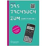 CALCUSO Das Fachbuch zum Casio FX 991 DE X