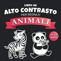 Libro ad Alto Contrasto per Neonati - Animali: Immagini in Bianco e Nero Grandi per la Stimolazione Visiva dei Bebè…