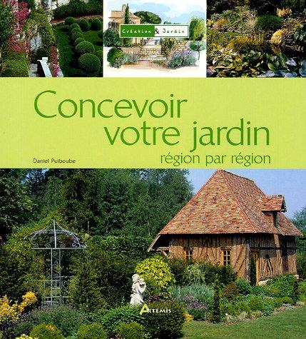 Concevoir votre jardin région par région par Daniel Puiboube