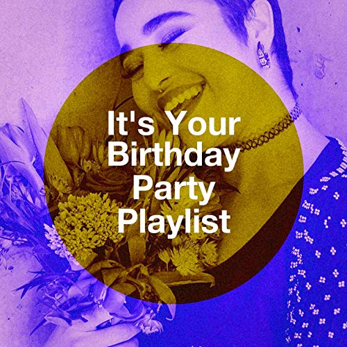 It's Your Birthday Party Playlist