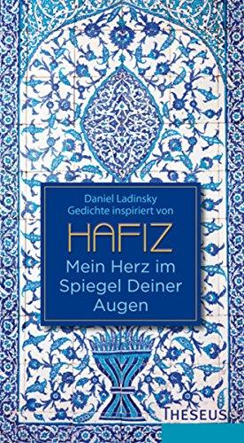 Mein Herz im Spiegel deiner Augen: Gedichte inspiriert von Hafiz
