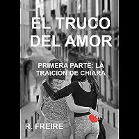 EL TRUCO DEL AMOR: PRIMERA PARTE. LA TRAICIÓN DE CHIARA (Spanish Edition)