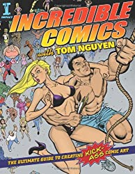 Incredible Comics With Tom Nguyen 1: The Ultimate Guide to Creating Kick-Ass Comic Art