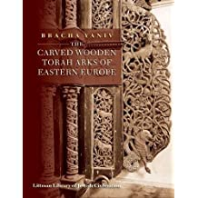 The Carved Wooden Torah Arks of Eastern Europe (Littman Library of Jewish Civilization)