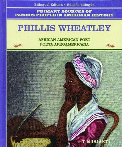 Phillis Wheatley: African American Poet/Poeta Afroamericana (Grandes Personajes en la Historia de los Estados Unidos) por J. T. Moriarty