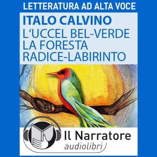 L' Uccel bel-verde e La Foresta-radice-labirinto  Audiolibri