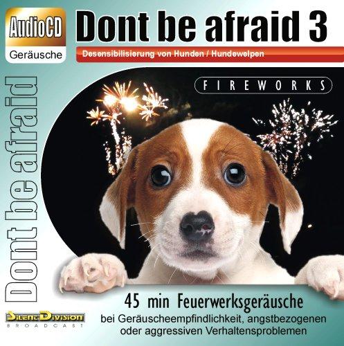 CD Dont be afraid 3 Fireworks - Desensibilisierung von Hunden / Hundewelpen 45 min Feuerwerk