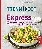 Trennkost Express-Rezepte: 95 Rezepte unter 20 Minuten