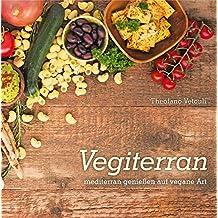 Vegiterran: mediterran genießen auf vegane Art