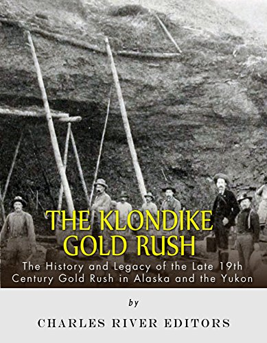 the-klondike-gold-rush-the-history-of-the-late-19th-century-gold-rush-in-alaska-and-the-yukon-englis