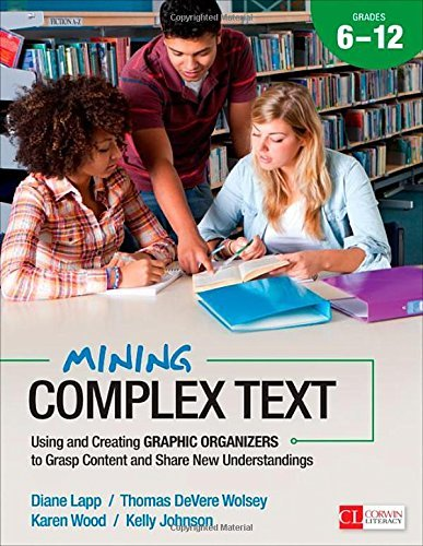 Mining Complex Text, Grades 6-12: Using and Creating Graphic Organizers to Grasp Content and Share New Understandings (Corwin Literacy) by Diane K. Lapp (2014-10-16)