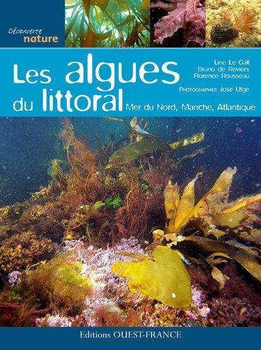 ALGUES DU LITTORAL : MER DE NORD. MANCHE. ATLANTIQUE de Bruno DE REVIERS. Florence ROUSSEAU. Jos UTGE. Line LE GALL (2013) Broch