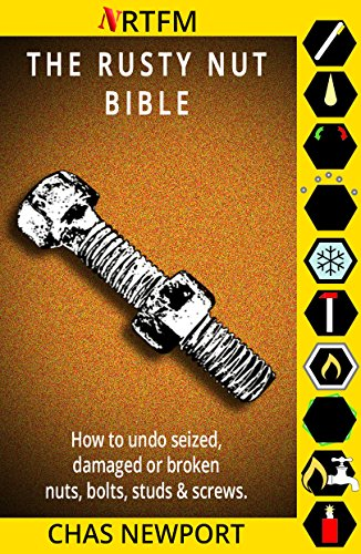 The Rusty Nut Bible: How to undo seized, damaged or broken nuts, bolts, studs and screws. (English Edition)