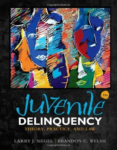 Juvenile Delinquency: Theory, Practice, and Law 12th by Siegel, Larry J., Welsh, Brandon C. (2014) Hardcover