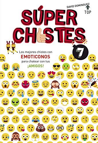 Los mejores chistes con EMOTICONOS para chatear con tus ¡AMIGOS! (Súper Chistes 7) (No ficción ilustrados) por David Domínguez