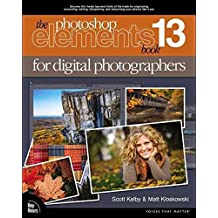 [(The Photoshop Elements 13 Book for Digital Photographers)] [By (author) Scott Kelby ] published on (January, 2015)