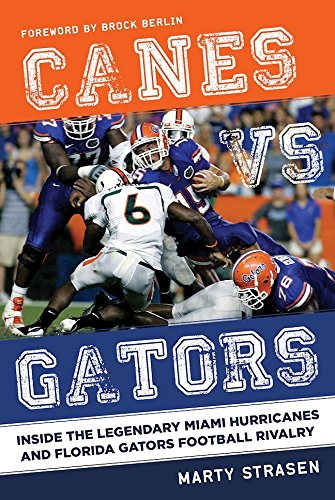 Canes vs. Gators: Inside the Legendary Miami Hurricanes and Florida Gators Football Rivalry por Marty Strasen