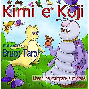 """Kimi e Koji. """"Bruco Taro"""": Favola illustrata per bambini; puoi stampare gratis tutte"""