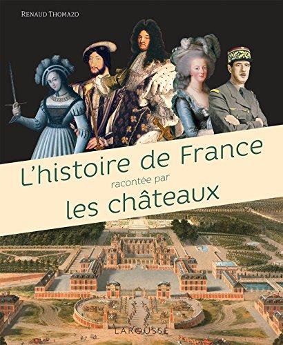 L'histoire de France racontée par les châteaux par Renaud Thomazo