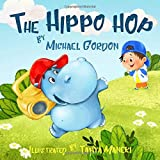 The Hippo Hop: (Children's book about a Hippo Who Loves To Dance, Picture Books, Preschool Books, Ages 3-5, Baby Books, Kids Book, Bedtime Story)