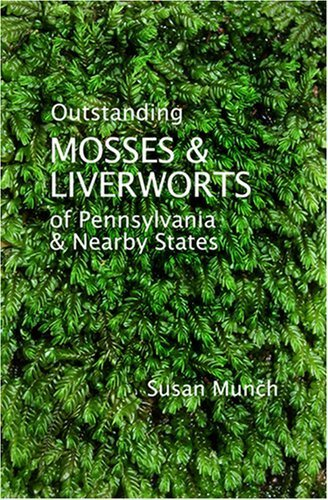 Outstanding Mosses & Liverworts of Pennsylvania & Nearby States 1st by Susan Munch (2006) Spiral-bound