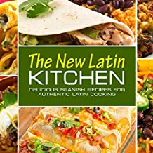 The New Latin Kitchen: Delicious Spanish Recipes for Authentic Latin Cooking (English Edition)