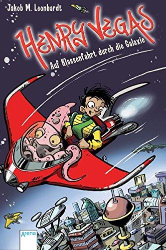 Henry Vegas (1). Auf Klassenfahrt durch die Galaxie