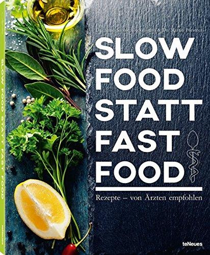 Slow Food statt Fast Food - Rezepte - von Ärzten empfohlen (Fast-food-rezepte)