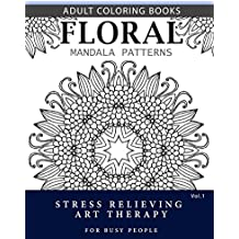 Floral Mandala Patterns Volume 1: Adult Coloring Books Anti-Stress Mandala Art Therapy for Busy People (Flower Mandala)