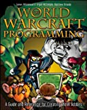 World of Warcraft Programming: A Guide and Reference for Creating Wow Addons...