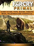 Far Cry Primal Game Guide, Tips, Hacks, Cheats Mods, Walkthroughs Unofficial (English Edition)