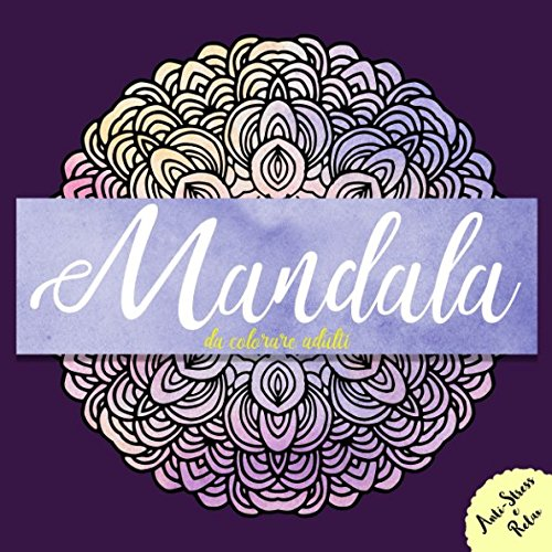 Mandala da colorare adulti: Libro Antistress da Colorare per Adulti