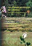 Image de Les plantes protégées de Lorraine: Distribution, écologie, conserva